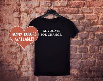 Advocate For Change, Advocate Shirts, Advocate T-Shirt, Social Justice T-Shirts, Gender Equality Quotes, Protest Shirts, Political Shirts