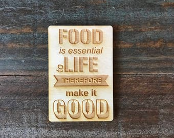 Kitchen Magnet, Food Is Essential To Life Therefore Make It Good, Wooden Magnet