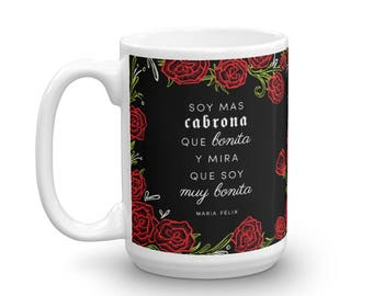 Maria Feliz quote / Mas Cabrona Que Bonita / Roses Art Mug