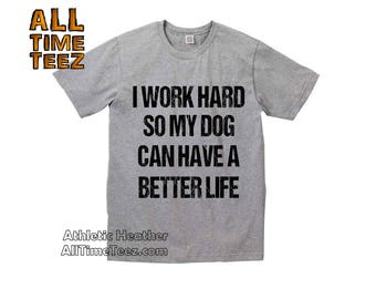 I Work Hard So My Dog Can Have A Better LIFE! Cute Dog Shirt. Dog Mama Shirt. Funny Dog Shirt. Dog Family Shirt. Funny Pet Shirt. Cute Pet