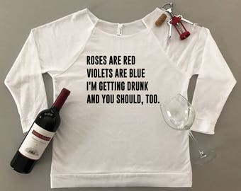 Roses Are Red Violets Are Blue I'm Getting Drunk and You Should, Too Shirt - Getting Drunk Shirt - Drinking Shirt Women - Let's Get Drunk