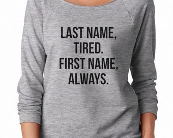 Last Name Tired Shirt Quote Tshirt Women Graphic Tees Women Gifts Funny Sweatshirt Off Shoulder Sweatshirt Teen Sweatshirt Women Sweatshirt