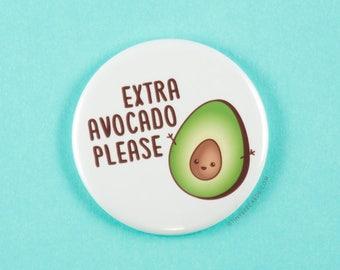 """Funny Avocado Button """"Extra Avocado Please"""" - Fridge Magnet, Pinback Button, or Pocket Mirror, avocado lover gift, kawaii avocado pin"""