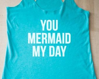 You Mermaid My Day Tank
