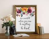 In a world where you can be anything be kind sign, girl room print, printable quote wall art, floral quote print, motivaltional wall decor