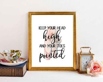 PRINTABLE Art, Ballerina Art Print, Keep Your Head High, Ballet Art,, Dancer Art Print, Dancer Wall Art, Ballet Wall Art, Girls Room, D100