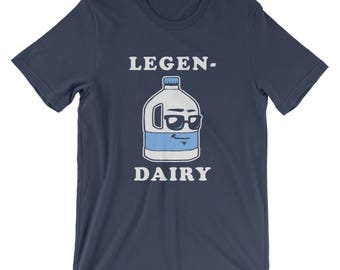 LegenDairy T-Shirt - Funny Milk Joke Legen-dairy Legendary Shirt | Mens Womens Unisex Shirt Soft Top