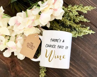 There's A Chance This Is Wine Coffee Mug, Wine Saying Mug, Custom Mug, Funny mug, Coffee Cup, Coffee Mug, Funny Mug, Funny Coffee Cup,