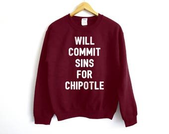 Will Commit Sins For Chipotle Sweatshirt - Chipotle Shirt - Fitness Sweatshirt - Food Lover Shirt - Foodie Shirt - Pizza Shirt - Funny Shirt