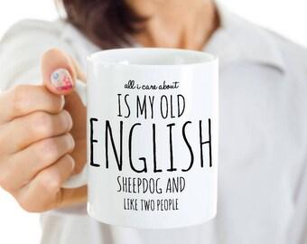Old English Sheepdog Mug -All I Care About Is My OES And Like Two People-Old English Sheepdog Gift -Old English Sheepdog Mom Coffee, Tea Cup