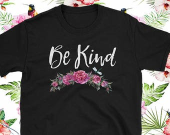 Be Kind. T Shirt Inspiring Saying Floral Pattern tropical