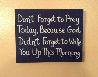 Don't Forget To Pray Today, Because God Didn't Forget To Wake You Up This Morning Religious, Christian, Wood Block Sign Home Decor