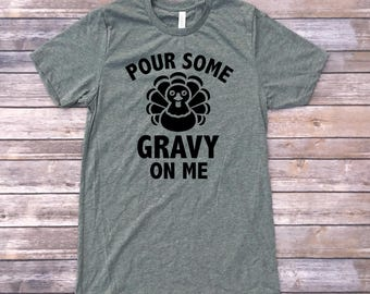 Pour Some Gravy On Me Shirt / Thanksgiving Shirts / Funny T-shirts / Holiday Shirts / Shirts For Women / Funny Shirts / Shirts With Sayings