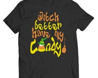 Halloween Special Offer - Witch Better Have My Candy! T-Shirt