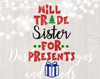 DIGITAL DOWNLOAD will trade sister - christmas svg - siblings svg - christmas shirt - merry christmas svg - holiday svg - presents svg