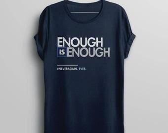 Enough is Enough Shirt, March for Our Lives Shirt, never again tshirt, anti gun tee shirt, gun control t-shirt, gun protest teacher shirt