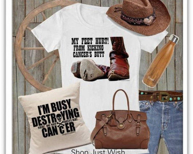 Featured listing image: My Feet Hurt From Kicking Cancer's Butt! With cowboy boots. Ladies T-shirt. Men's shirts are available, too!