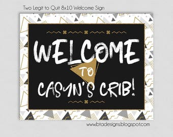 Two Legit to Quit Birthday Party Welcome Sign, Customized, Digital File