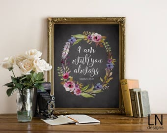 Instant Matthew 28:20 I am with you always' Scripture Art Print 8x10 Printable File Wall Art Print