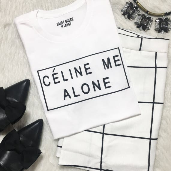 Celine Me Alone / Statement Tee / Graphic Tee / Statement Tshirt / Graphic Tshirt / T shirt