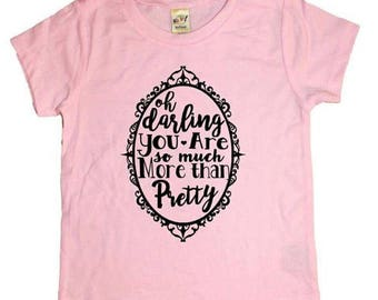 """Kids """"Oh darling, you are so much more than pretty"""" tee, Girls Graphic Tee, Kids Feminist Tee, Girl Power Tee"""