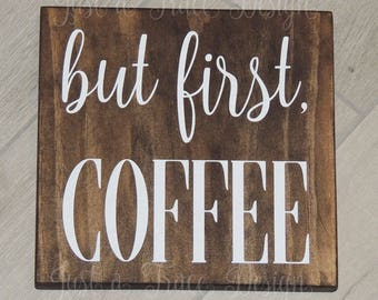 But First Coffee - Kitchen - Custom Wooden Sign - Wall Decor - Hand Painted - Welcome Sign