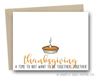 Funny Thanksgiving Card - Thanksgiving a time to not want to be together, together - Humor Card, Fall Card, Thanksgiving Card, Autumn Card