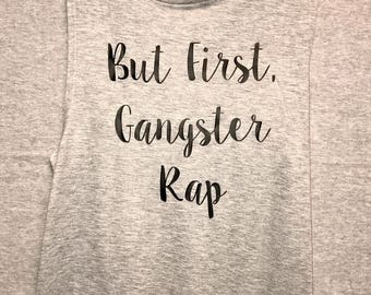 But First, Gangster Rap - muscle tee or racerback tank