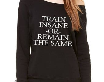 Train Insane Or Remain The Same Slouchy Off Shoulder Oversized Sweatshirt