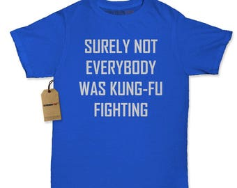 Surely Not Everybody Was Kung-Fu Fighting Womens T-shirt
