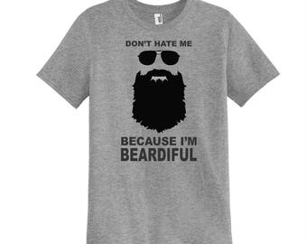 Don't Hate Me Because I'm BEARDIFUL!! New...now on a Super Soft Tri-Blend T-shirt!  Anvil 6750 (AN199)