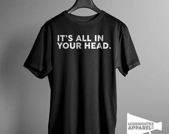 Its All In Your Head Men's T-Shirt Offensive Tee