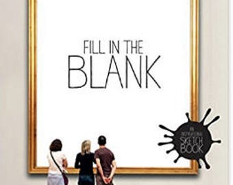 Fill in the Blank : An Inspirational Sketchbook, Art Book, Sketchbook, Cute Gift for GIrls, Gift for Boys, Adults Coloring,Gift