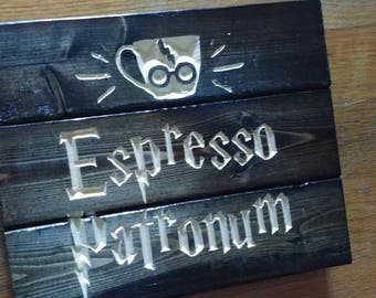Espresso Patronum Carved Wooden Sign FREE SHIPPING in the USA - Harry Potter Decor - Harry Potter coffee - Harry Potter Gift