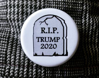 RIP Trump 2020 button / Not my president Trump button / Anti-Trump button / Presidential campaign button / Fuck Trump button