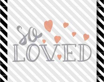 So Loved Valentine svg - Valentine Hearts dxf - Valentine Loved cutfile - So Loves svg cutfile - Valentine Hearts vector svg - Valentine svg