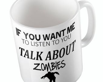 If You Want Me To Listen To You Talk About ZOMBIES Mug