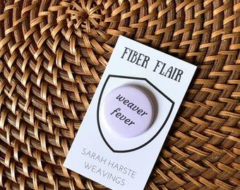 Weaver Fever - Weaving Pin, Gift for Weavers, Yarn Button, Fiber Badge, Woven Wall Hanging, Fiber Pin, Weaving Button