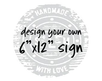 6x12 design your own - design your own wood sign - custom wood sign - custom sign - custom design sign - design your own sign - wood signs