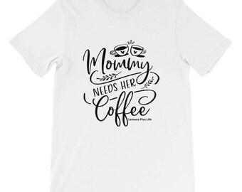 "Bella + Canvas Short-Sleeve Unisex T-Shirt ""Mommy Needs Her Coffee"""