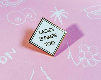 Ladies is Pimps Too Pin - White and Gold