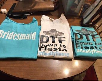 DTF Down To Fiesta Bachellorette Shirts