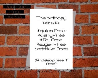 Funny, sarcastic birthday card - This birthday card is gluten free, dairy free, fat free, sugar free, additive free.... . Card for him, her,