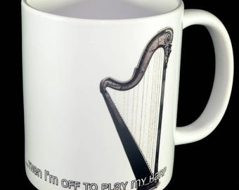 Mug - Harp - I'll Just Finish This... Then I'm Off To Play My Harp