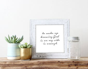 Christian Print 'to wake up knowing God is on my side is enough'. Christian art print, inspirational quote. Square print.