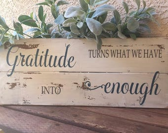 SALE ... Gratitude turns what we have into Enough.. One of a kind, ready to ship item