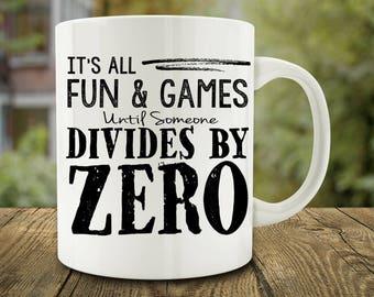 Math Teacher Mug, It's All Fun and Games Until Someone Divides By Zero Mug, Funny Math Mug (C162)