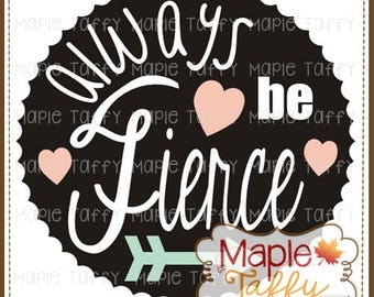 Always be Fierce Circle SVG and DXF file