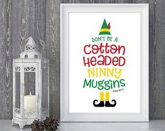Elf the Movie - Don't Be A Cotton Headed Ninny Muggins - Digital Wall Art Print, Printable, Gallery Wall Art, Digital Print, Movie Quote