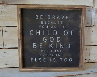 Be brave you are a child of God rustic farmhouse wood sign; religious; Be kind